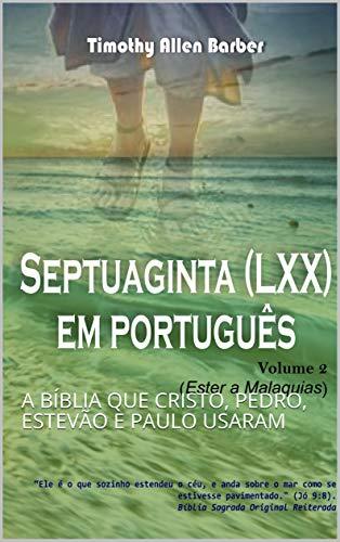 A SEPTUAGINTA EM PORTUGUÊS VOLUME 2: A BÍBLIA QUE CRISTO, PEDRO, ESTEVÃO E PAULO USARAM
