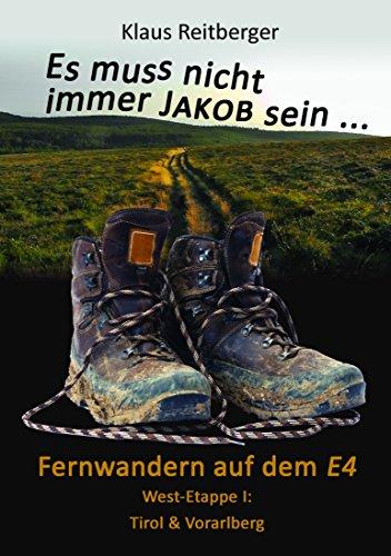 Fernwandern auf dem E4 - West-Etappe I: Tirol & Vorarlberg (Es muss nicht immer Jakob sein 1)