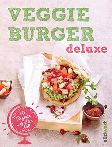 Veggie-Burger deluxe: 30 Genießer-Rezepte aus aller Welt -