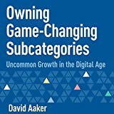 Owning Game-Changing Subcategories: Uncommon Growth in the Digital Age