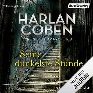 Seine dunkelste Stunde     Myron-Bolitar-Reihe 7              Autor:                                                                                                                                 Harlan Coben                               Sprecher:                                                                                                                                 Detlef Bierstedt                      Spieldauer: 10 Std. und 12 Min.     82 Bewertungen     Gesamt 4,6