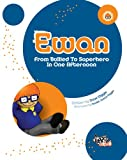 Ewan: From Bullied to Superhero in One Afternoon (English Edition)