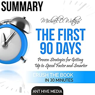 Summary Michael D Watkin's The First 90 Days: Proven Strategies for Getting Up to Speed Faster and Smarter, Updated and Expanded audiobook cover art