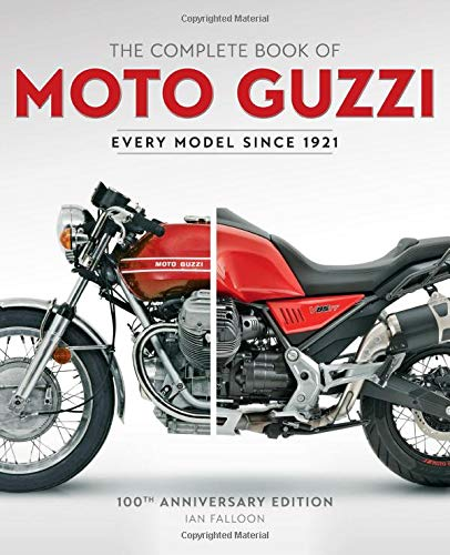 The Complete Book of Moto Guzzi: 100th Anniversary Edition Every Model Since 1921 (Complete Book Series)