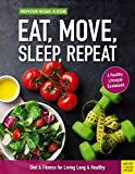 Image of Eat, Move, Sleep, Repeat: Diet & Fitness for Living Long & Healthy