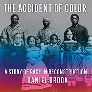 The Accident of Color     A Story of Race in Reconstruction              By:                                                                                                                                 Daniel Brook                               Narrated by:                                                                                                                                 David Sadzin                      Length: 10 hrs and 13 mins     Not rated yet     Overall 0.0