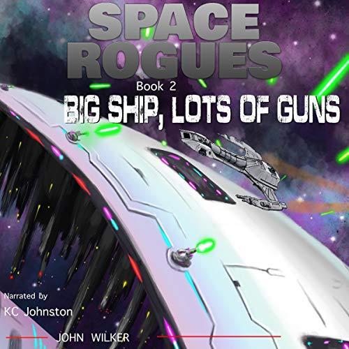 Big Ship, Lots of Guns: Space Rogues, Book 2