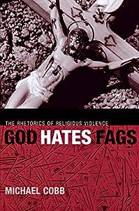 God Hates Fags: The Rhetorics of Religious Violence (Sexual Cultures Book 20)