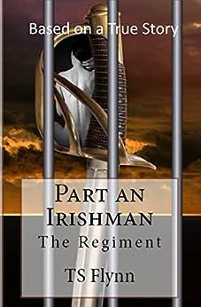 Part an Irishman: The Regiment Part One (Volume 1) by [TS Flynn]
