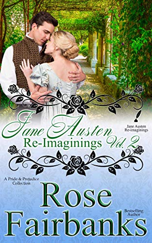 Jane Austen Re-Imaginings: Volume 2 : A Pride and Prejudice Collection (Jane Austen Reimaginings Book 12) by [Rose Fairbanks]