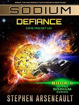SODIUM Defiance: (Book 6) by [Stephen Arseneault]