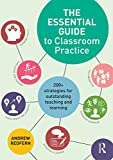 The Essential Guide to Classroom Practice: 200+ strategies for outstanding teaching and learning (English Edition)