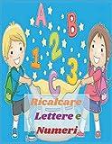 Ricalcare Lettere e Numeri: Lettere e numeri da ricalcare con tanti disegni da colorare