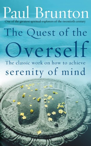 The Quest Of The Overself: The classic work on how to achieve serenity of mind