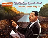 What Was Your Dream, Dr. King?: And Other Questions About... Martin Luther King Jr. (Good Question!)
