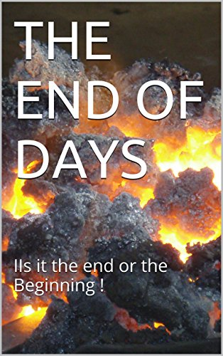 THE END OF DAYS: IIs it the end or the Beginning ! (ONE Book 1) (English Edition)