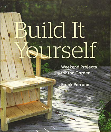 Build It Yourself: Weekend Projects for the Garden: (12 simple projects for the garden - fencing, birdfeeders, potting table, compost bins, chairs, and more)