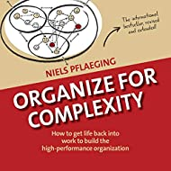 Organize for Complexity: How to Get Life Back Into Work to Build the High-Performance Organization (1) (Betacodex Publishing)