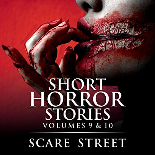 Short Horror Stories Volumes 9 & 10 Audiobook By Scare Street,                                                                                        Ron Ripley,                                                                                        Rowan Rook,                                                                                        Anna Sinjin cover art