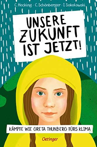 Unsere Zukunft ist jetzt!: Kämpfe wie Greta Thunberg fürs Klima: Kmpfe wie Greta Thunberg frs Klima