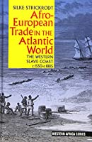 Afro-european Trade in the Atlantic World: The Western Slave Coast, c. 1550-c. 1885 (Western Africa)