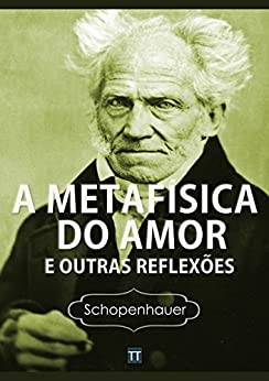 A Metafísica do Amor e outras reflexões por [Arthur Schopenhauer, Rafael Arrais]
