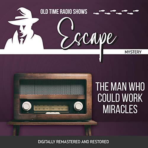 Couverture de Escape: The Man Who Could Work Miracles