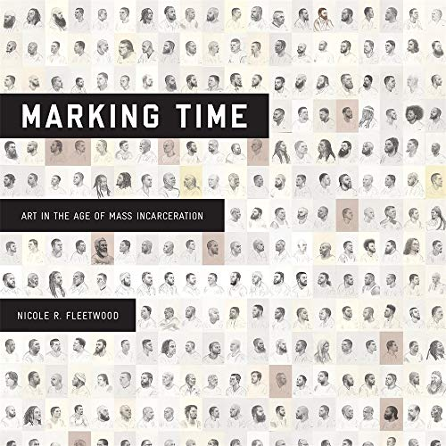 Compare Textbook Prices for Marking Time: Art in the Age of Mass Incarceration  ISBN 9780674919228 by Fleetwood, Nicole R.