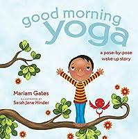 Good Morning Yoga: A Pose-by-Pose Wake Up Story (Good Night Yoga)