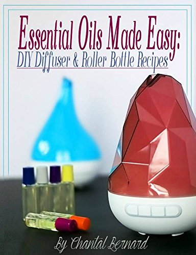 Essential Oils Made Easy: DIY Diffuser & Roller Bottle Recipes (English Edition)