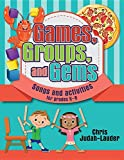 Games, Groups, and Gems: Songs and Activities for Grades K-6