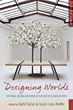 Designing Worlds: National Design Histories in an Age of Globalization (Making Sense of History Book 24)