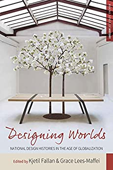 Designing Worlds: National Design Histories in an Age of Globalization (Making Sense of History Book 24) by [Kjetil Fallan, Grace Lees-Maffei]