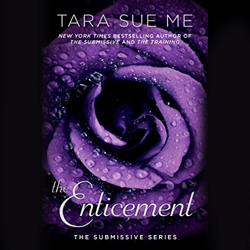 The Enticement     The Submissive Series              By:                                                                                                                                 Tara Sue Me                               Narrated by:                                                                                                                                 Angelica Lee                      Length: 8 hrs and 49 mins     112 ratings     Overall 4.6