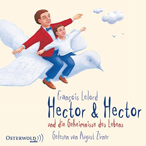 Hector & Hector und die Geheimnisse des Lebens                   Autor:                                                                                                                                 François Lelord                               Sprecher:                                                                                                                                 August Zirner                      Spieldauer: 4 Std. und 50 Min.     91 Bewertungen     Gesamt 4,5