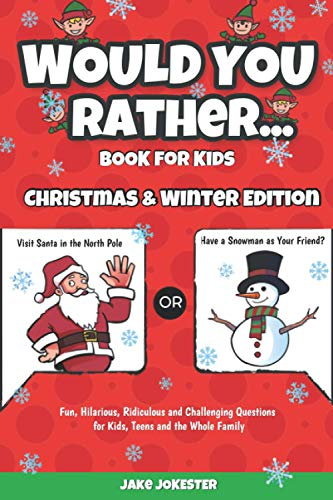 Would You Rather Book for Kids: Christmas & Winter Edition - Fun, Hilarious, Ridiculous and Challenging Questions for Kids, Teens and the Whole Family