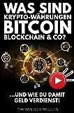 Was sind Krypto-Währungen, Blockchain, Bitcoin & Co.? …und wie du damit Geld verdienst!