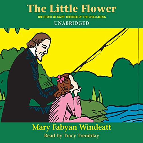 The Little Flower: The Story of St. Therese of the Child Jesus  audiobook cover art