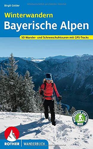 Winterwandern Bayerische Alpen: 50 Wander- und Schneeschuh-Touren mit GPS-Tracks (Rother Wanderbuch)