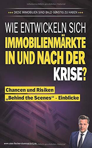 """Wie entwicklen sich Immobilienmärkte in und nach der Krise?: Chancen und Risiken """"Behind the Scenes""""- Einblicke (Krisen-Toolbox, Band 3)"""