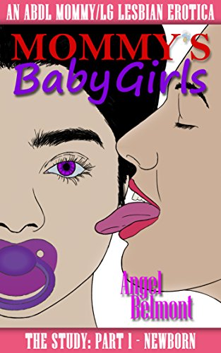Mommy's Baby Girls: An ABDL Mommy/Little Lesbian Erotica (Mommy's Baby Girls: The Study Book 1)