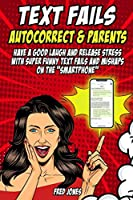 """Text Fails Autocorrect and Parents: Have a Good Laugh and Release Stress with Super Funny Text Fails and Mishaps on the """"Smartphone"""""""