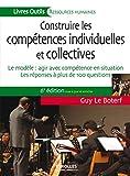 Construire les compétences individuelles et collectives - Le modèle : agir et réussir avec les compétences. Les réponses à 100 questions.