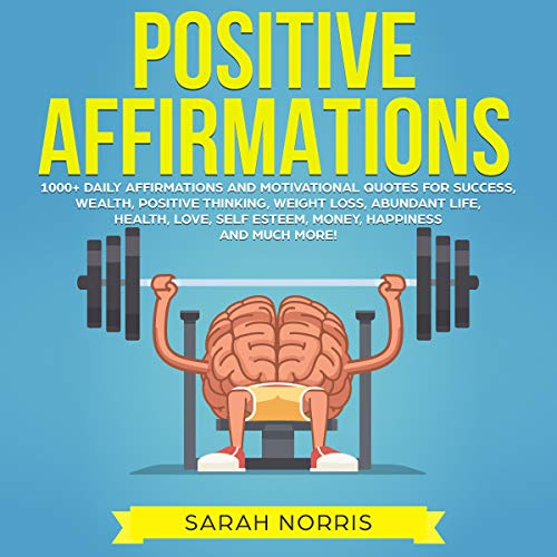 Positive Affirmations: 1000+ Daily Affirmations and Motivational Quotes for Success, Wealth, Positive Thinking, Weight Loss, Abundant Life, Health, Love, Self Esteem, Money, Happiness and Much More! audiobook cover art