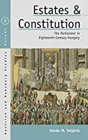Estates and Constitution: The Parliament in Eighteenth-Century Hungary (Austrian and Habsburg Studies, 30)