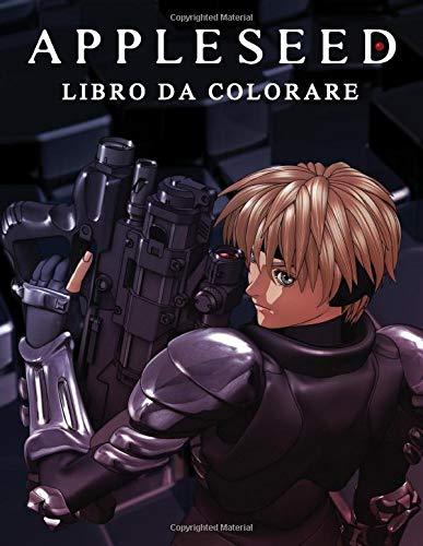 Appleseed Libro da colorare: Fantastico libro da colorare per adulti, adolescenti