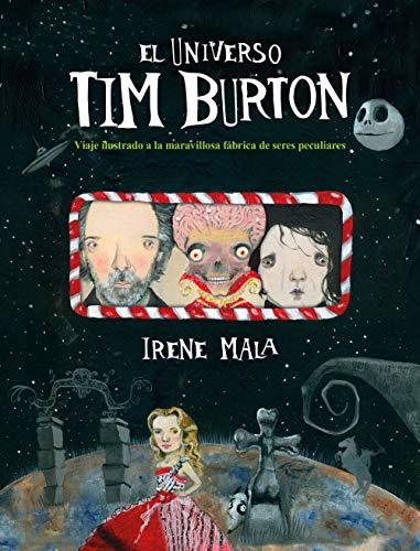 El universo Tim Burton: Viaje ilustrado a la maravillosa fábrica de seres...