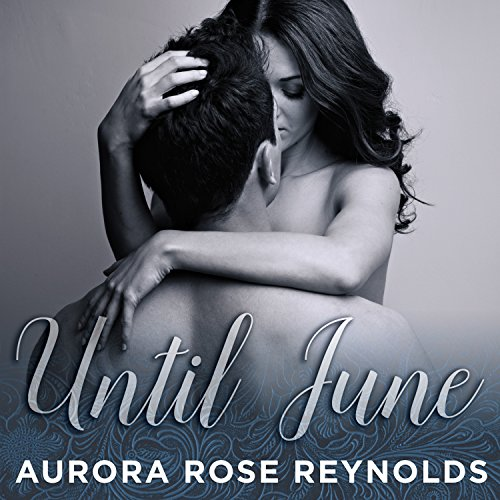Until June     Until Her, Book 2              By:                                                                                                                                 Aurora Rose Reynolds                               Narrated by:                                                                                                                                 Jillian Macie,                                                                                        Roger Wayne                      Length: 7 hrs and 35 mins     17 ratings     Overall 4.8