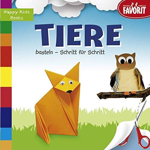 Tiere basteln - Schritt für Schritt: Happy Kids Books
