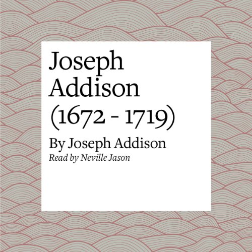 Joseph Addison (1672 - 1719)                   By:                                                                                                                                 Joseph Addison                               Narrated by:                                                                                                                                 Neville Jason                      Length: 8 mins     1 rating     Overall 5.0
